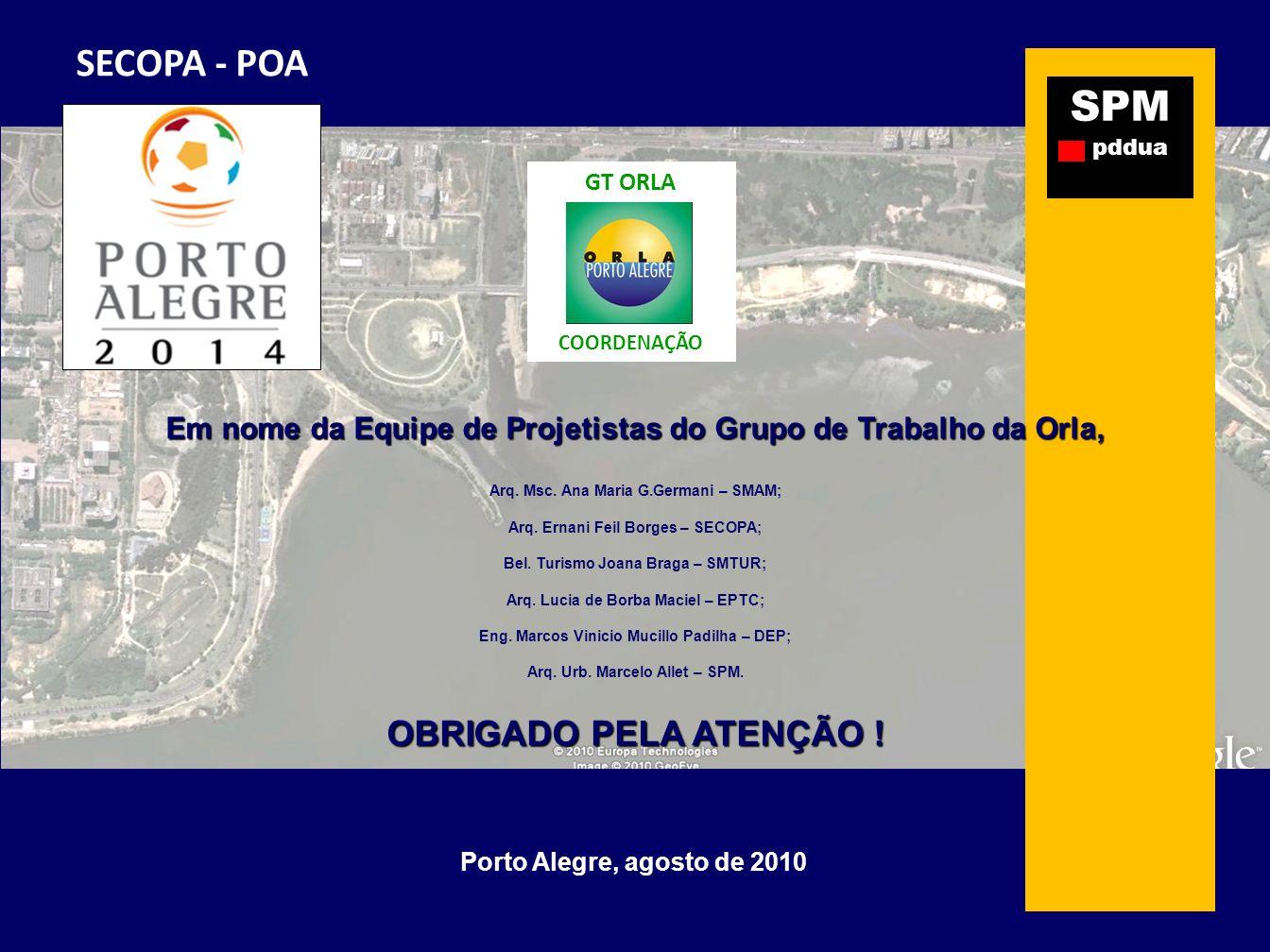 SPM pddua SECOPA - POA GT ORLA COORDENAÇÃO Em nome da Equipe de Projetistas do Grupo de Trabalho da Orla, Arq. Msc. Ana Maria G.Germani – SMAM; Arq. E