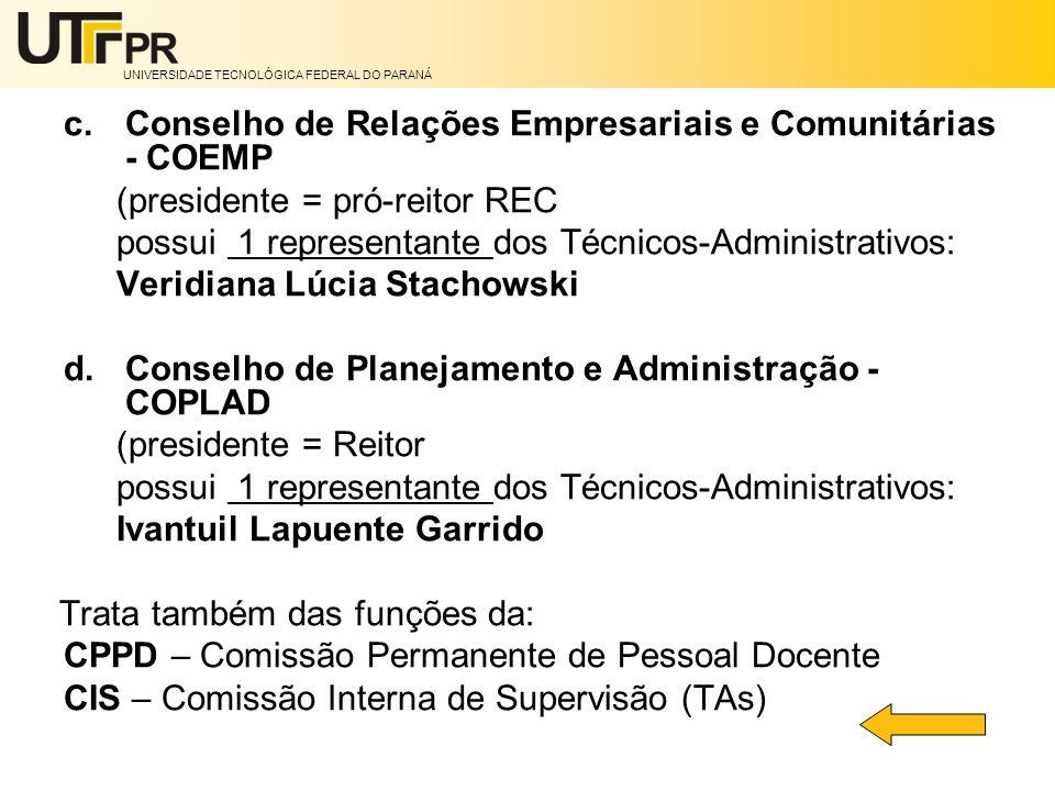 UNIVERSIDADE TECNOLÓGICA FEDERAL DO PARANÁ c.Conselho de Relações Empresariais e Comunitárias - COEMP (presidente = pró-reitor REC possui 1 representa