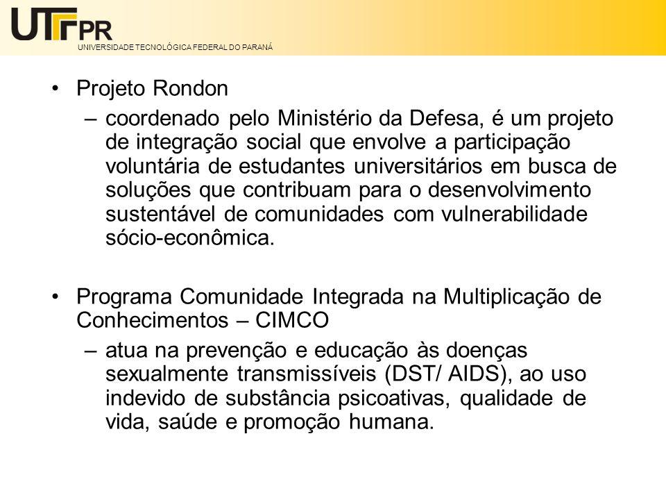 UNIVERSIDADE TECNOLÓGICA FEDERAL DO PARANÁ Projeto Rondon –coordenado pelo Ministério da Defesa, é um projeto de integração social que envolve a parti