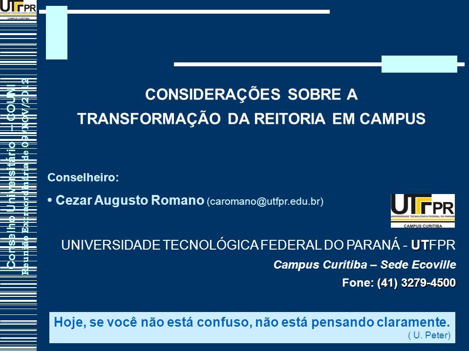 Conselho Universitário – COUNI Reunião Extraordinária de 09/NOV/2012 CONSIDERAÇÕES SOBRE A TRANSFORMAÇÃO DA REITORIA EM CAMPUS Conselheiro: Cezar Augu