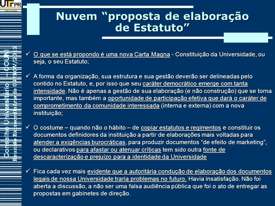 Conselho Universitário – COUNI Reunião Extraordinária de 09/NOV/2012 Nuvem proposta de elaboração de Estatuto O que se está propondo é uma nova Carta
