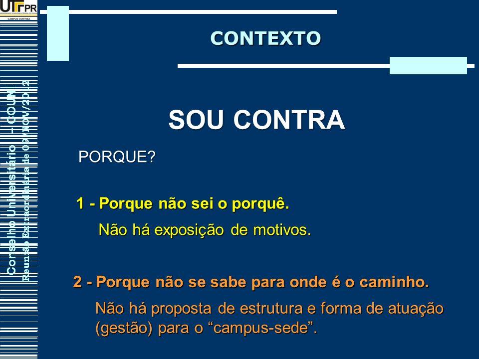 Conselho Universitário – COUNI Reunião Extraordinária de 09/NOV/2012 CONTEXTO SOU CONTRA PORQUE? Não há exposição de motivos. Não há proposta de estru