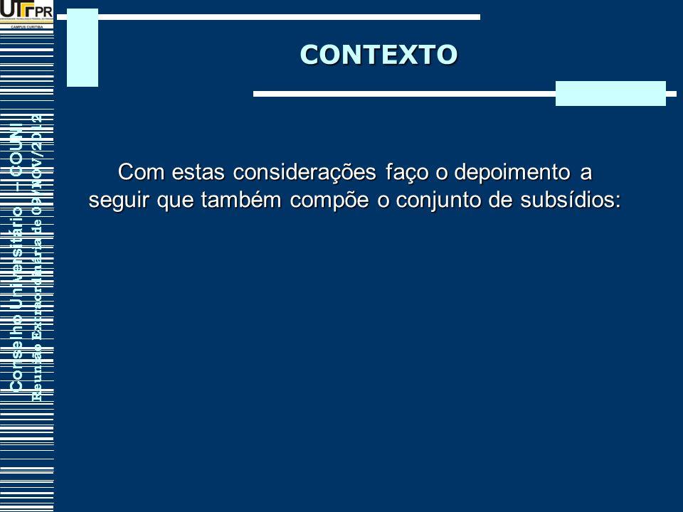 Conselho Universitário – COUNI Reunião Extraordinária de 09/NOV/2012 CONTEXTO Com estas considerações faço o depoimento a seguir que também compõe o c