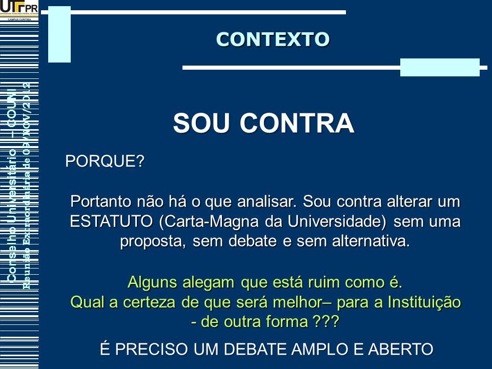 Conselho Universitário – COUNI Reunião Extraordinária de 09/NOV/2012 CONTEXTO Portanto não há o que analisar. Sou contra alterar um ESTATUTO (Carta-Ma