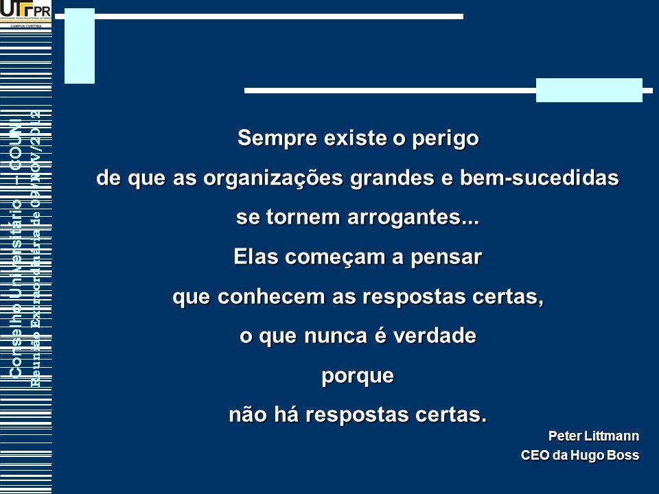 Conselho Universitário – COUNI Reunião Extraordinária de 09/NOV/2012 Sempre existe o perigo de que as organizações grandes e bem-sucedidas se tornem a