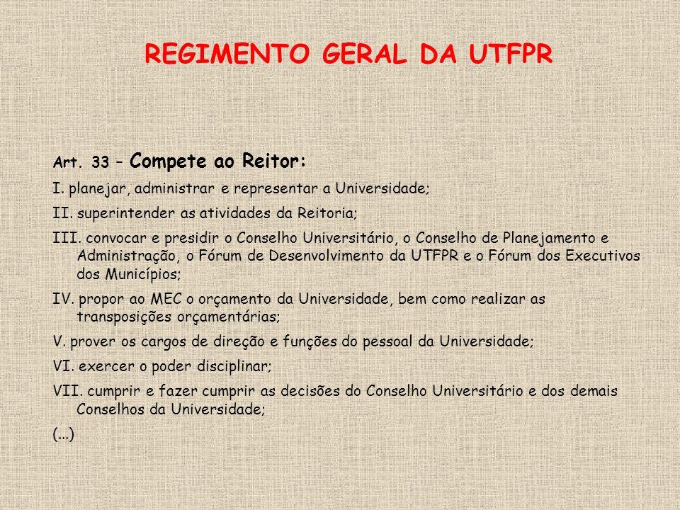 REGIMENTO GERAL DA UTFPR Art. 33 – Compete ao Reitor: I.