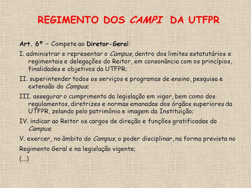 REGIMENTO DOS CAMPI DA UTFPR Art. 6º – Compete ao Diretor-Geral: I.