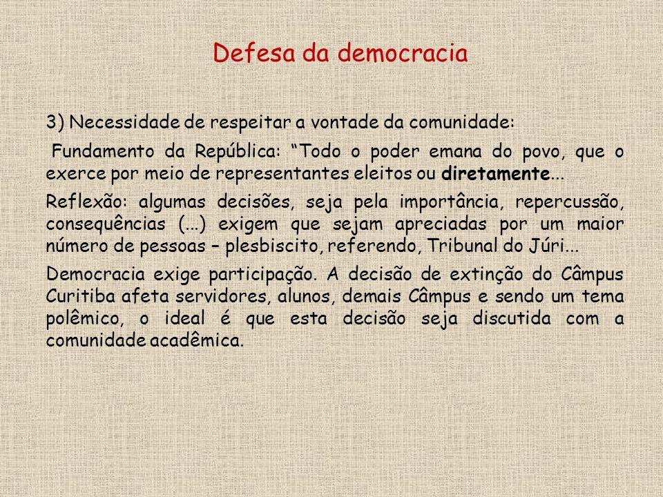 3) Necessidade de respeitar a vontade da comunidade: Fundamento da República: Todo o poder emana do povo, que o exerce por meio de representantes eleitos ou diretamente...