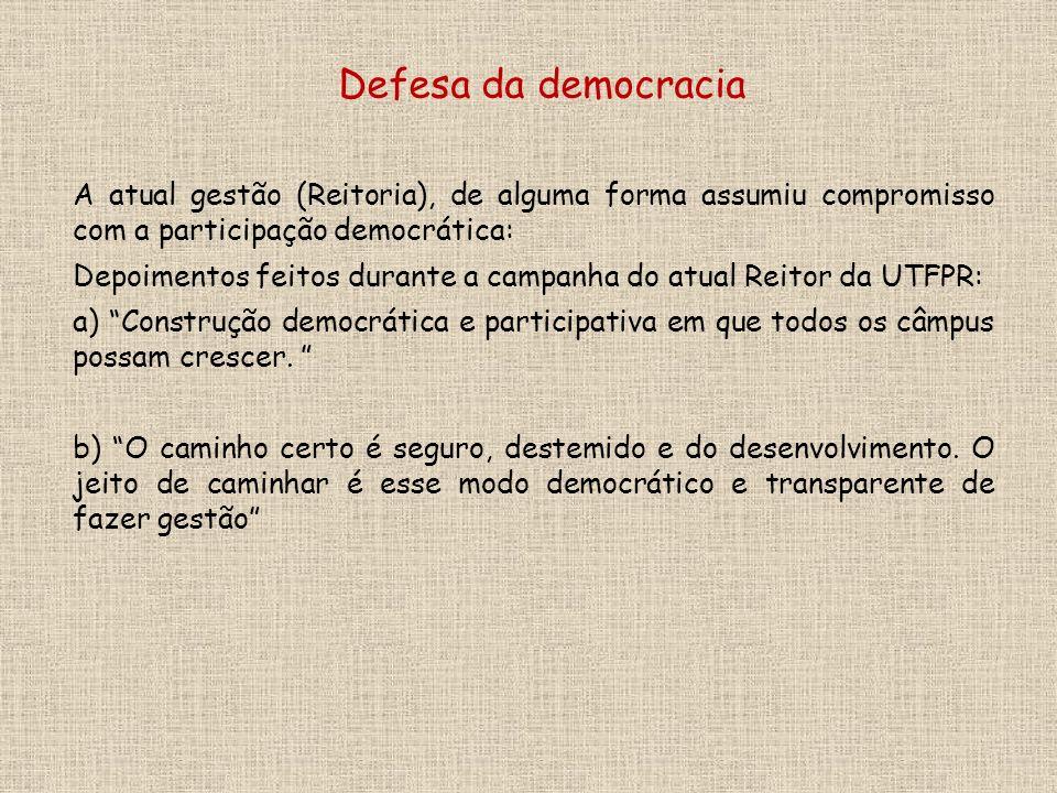 A atual gestão (Reitoria), de alguma forma assumiu compromisso com a participação democrática: Depoimentos feitos durante a campanha do atual Reitor da UTFPR: a) Construção democrática e participativa em que todos os câmpus possam crescer.