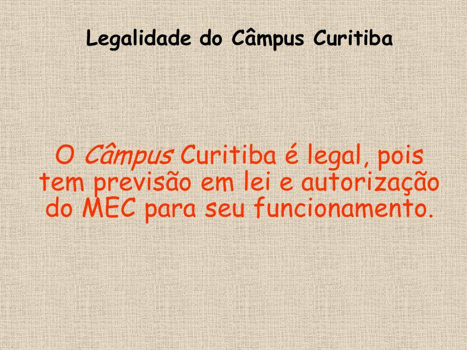 Legalidade do Câmpus Curitiba O Câmpus Curitiba é legal, pois tem previsão em lei e autorização do MEC para seu funcionamento.