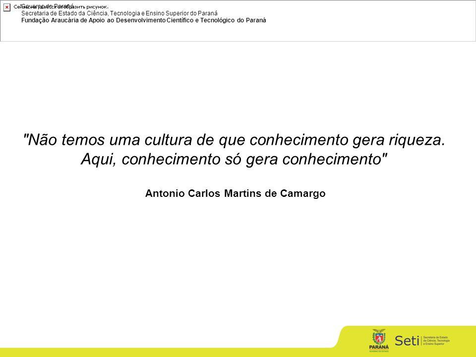 Governo do Paraná Secretaria de Estado da Ciência, Tecnologia e Ensino Superior do Paraná Fundação Araucária de Apoio ao Desenvolvimento Científico e Tecnológico do Paraná Não temos uma cultura de que conhecimento gera riqueza.