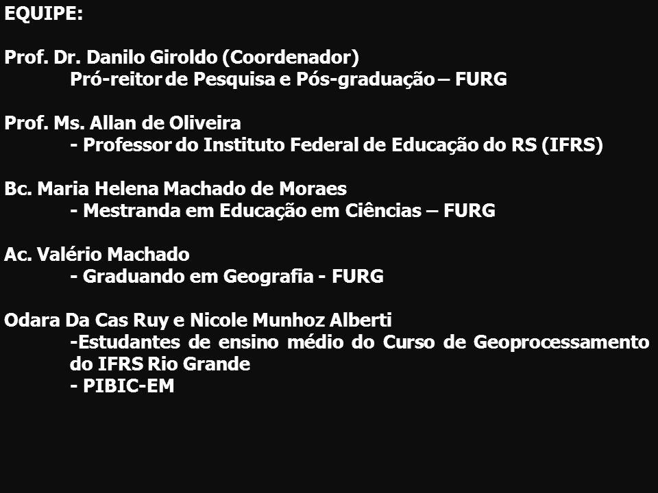 EQUIPE: Prof. Dr. Danilo Giroldo (Coordenador) Pró-reitor de Pesquisa e Pós-graduação – FURG Prof. Ms. Allan de Oliveira - Professor do Instituto Fede