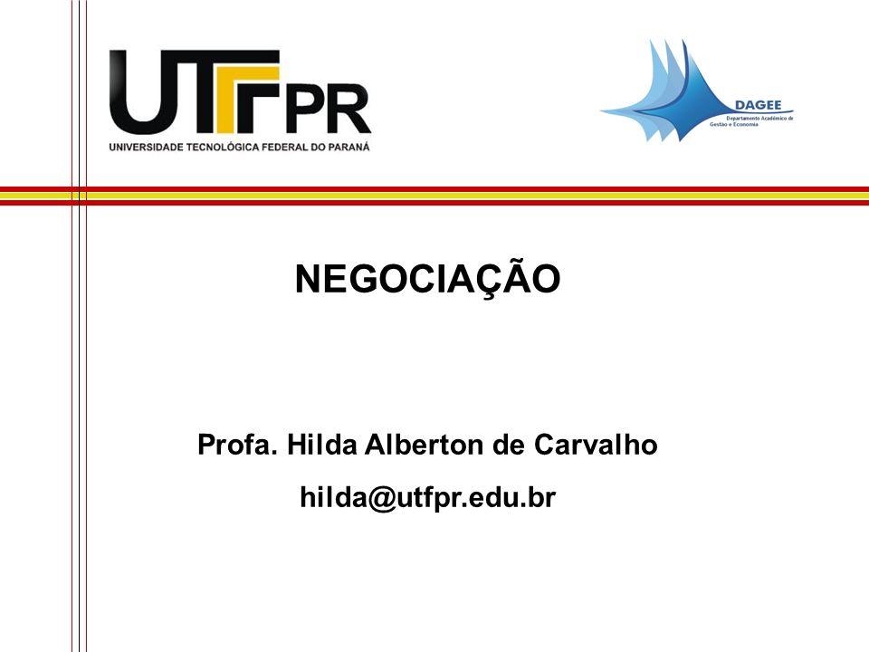 NEGOCIAÇÃO Profa. Hilda Alberton de Carvalho hilda@utfpr.edu.br
