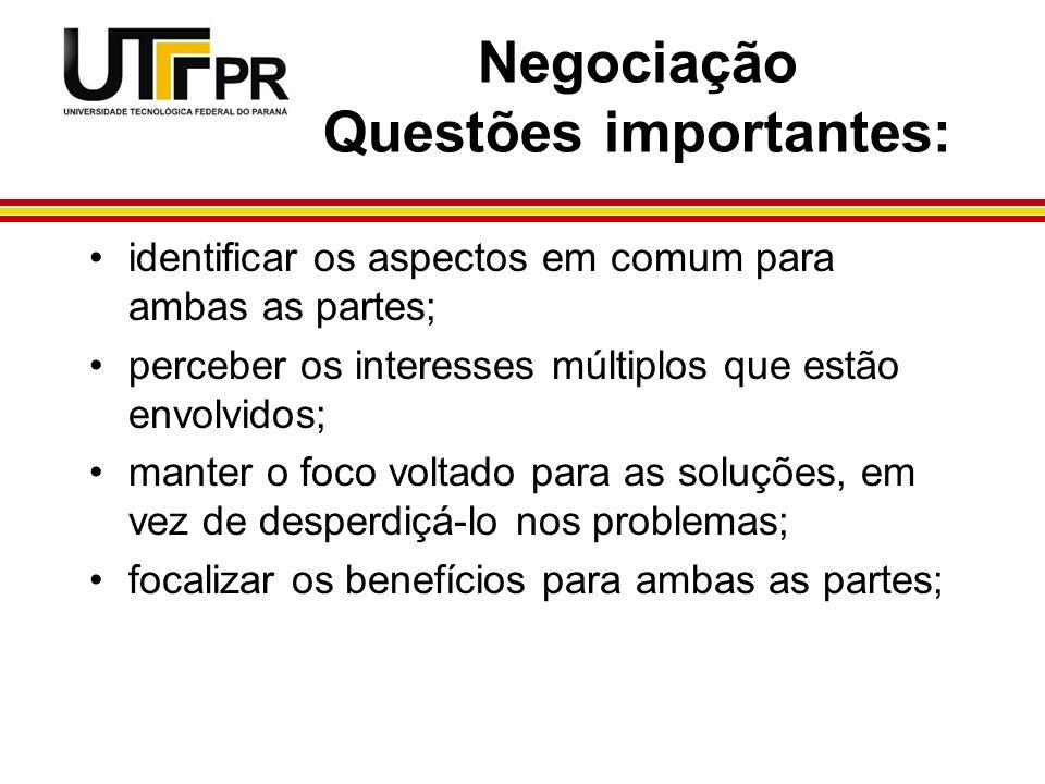 Negociação Questões importantes: identificar os aspectos em comum para ambas as partes; perceber os interesses múltiplos que estão envolvidos; manter