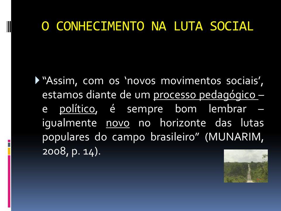 O CONHECIMENTO NA LUTA SOCIAL processo pedagógico político Assim, com os novos movimentos sociais, estamos diante de um processo pedagógico – e políti