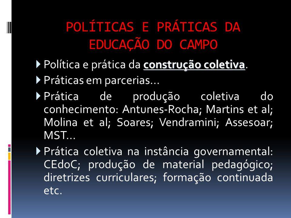 POLÍTICAS E PRÁTICAS DA EDUCAÇÃO DO CAMPO construção coletiva Política e prática da construção coletiva. Práticas em parcerias... Prática de produção