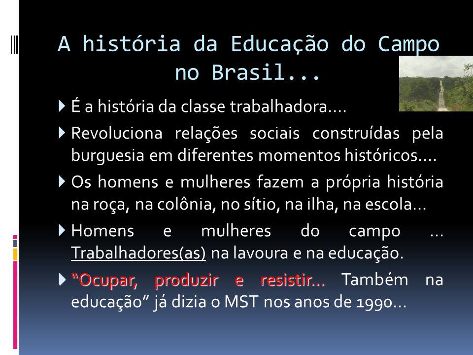 A história da Educação do Campo no Brasil... É a história da classe trabalhadora.... Revoluciona relações sociais construídas pela burguesia em difere