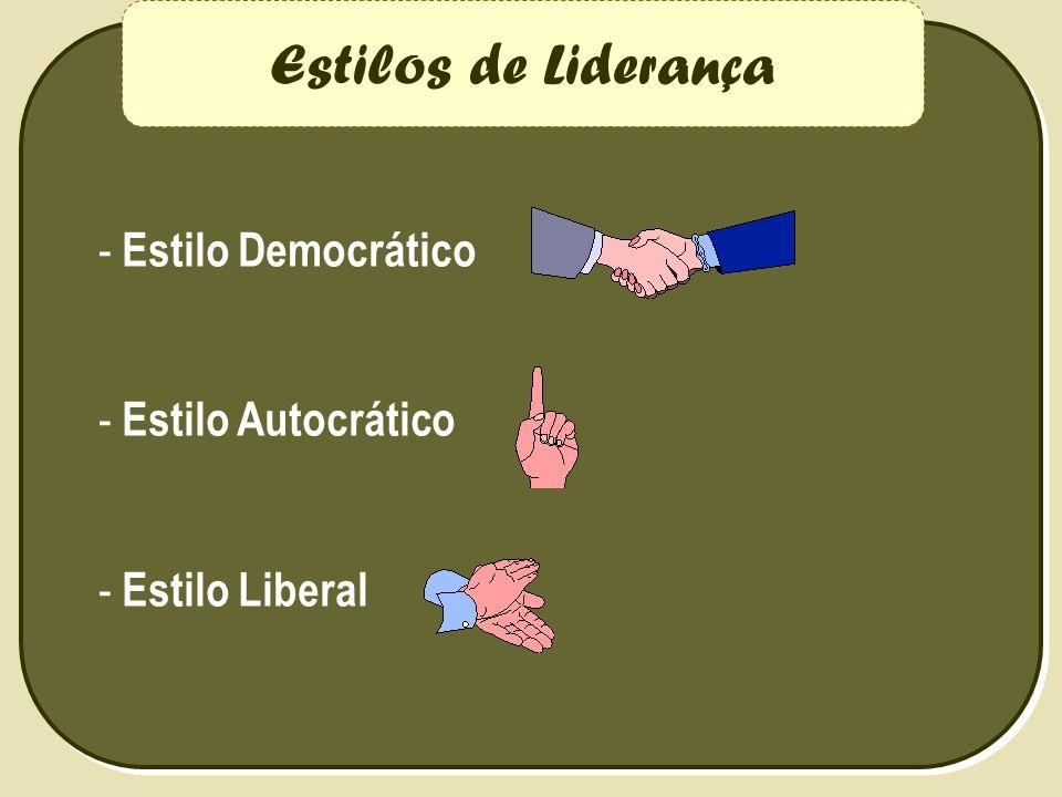 - Estilo Democrático - Estilo Autocrático - Estilo Liberal Estilos de Liderança