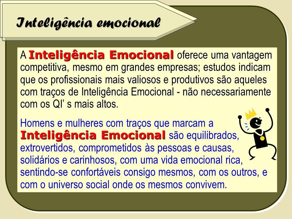 Inteligência emocional A Inteligência Emocional oferece uma vantagem competitiva, mesmo em grandes empresas; estudos indicam que os profissionais mais