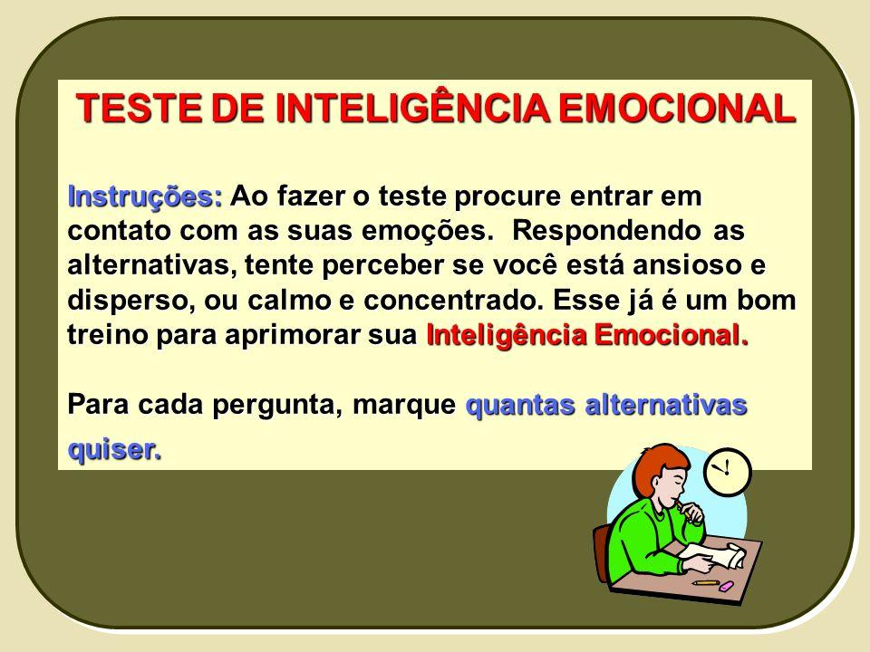 TESTE DE INTELIGÊNCIA EMOCIONAL Instruções: Ao fazer o teste procure entrar em contato com as suas emoções. Respondendo as alternativas, tente percebe