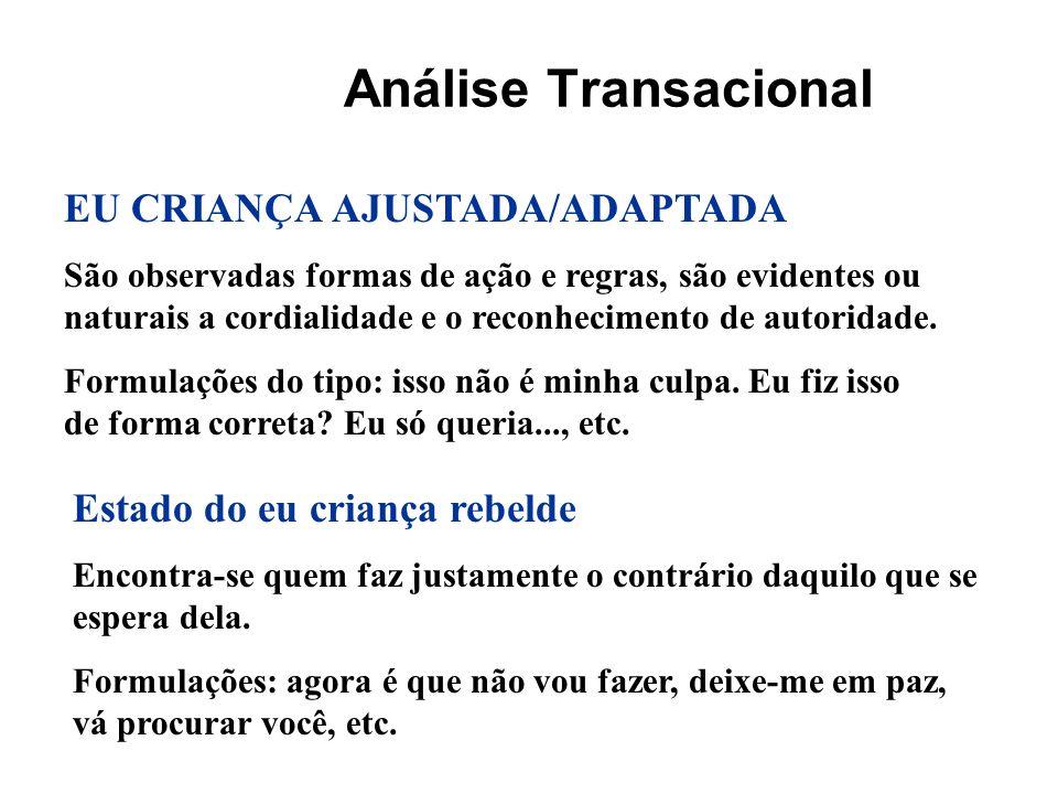 Análise Transacional EU CRIANÇA AJUSTADA/ADAPTADA São observadas formas de ação e regras, são evidentes ou naturais a cordialidade e o reconhecimento