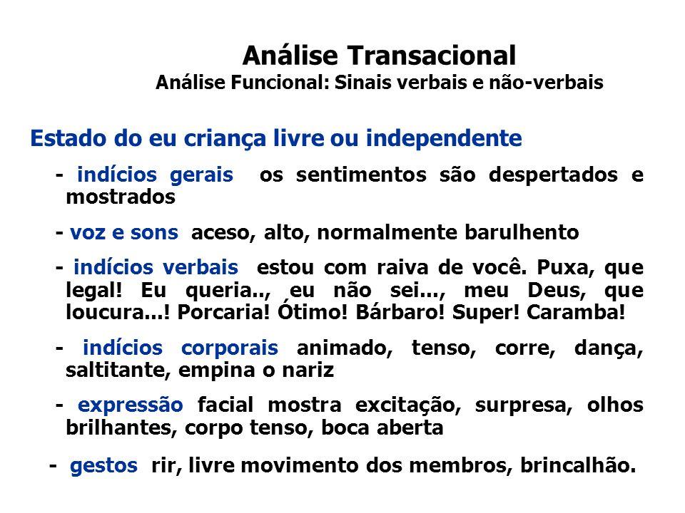 Análise Transacional Análise Funcional: Sinais verbais e não-verbais Estado do eu criança livre ou independente - indícios gerais os sentimentos são d