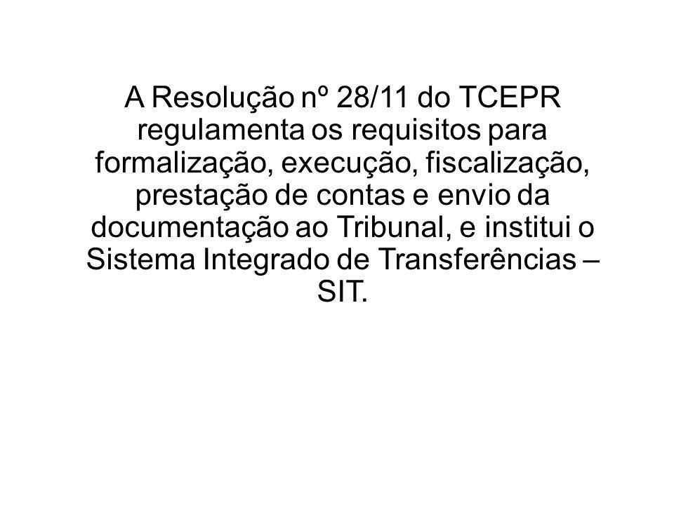 A Resolução nº 28/11 do TCEPR regulamenta os requisitos para formalização, execução, fiscalização, prestação de contas e envio da documentação ao Trib