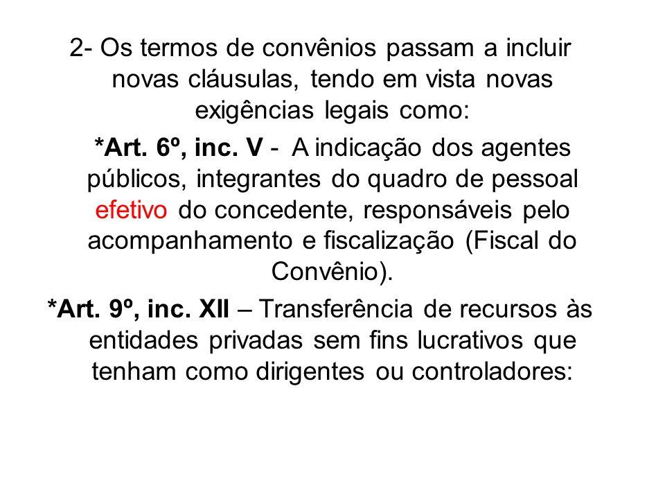 2- Os termos de convênios passam a incluir novas cláusulas, tendo em vista novas exigências legais como: *Art. 6º, inc. V - A indicação dos agentes pú
