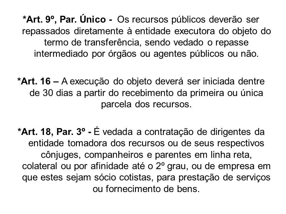 *Art. 9º, Par. Único - Os recursos públicos deverão ser repassados diretamente à entidade executora do objeto do termo de transferência, sendo vedado