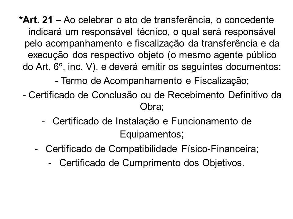 *Art. 21 – Ao celebrar o ato de transferência, o concedente indicará um responsável técnico, o qual será responsável pelo acompanhamento e fiscalizaçã