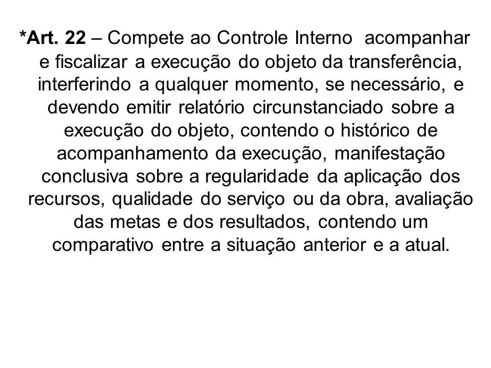 *Art. 22 – Compete ao Controle Interno acompanhar e fiscalizar a execução do objeto da transferência, interferindo a qualquer momento, se necessário,