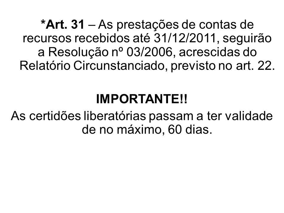 *Art. 31 – As prestações de contas de recursos recebidos até 31/12/2011, seguirão a Resolução nº 03/2006, acrescidas do Relatório Circunstanciado, pre