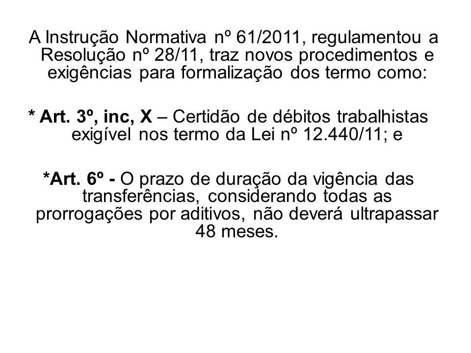 A Instrução Normativa nº 61/2011, regulamentou a Resolução nº 28/11, traz novos procedimentos e exigências para formalização dos termo como: * Art. 3º