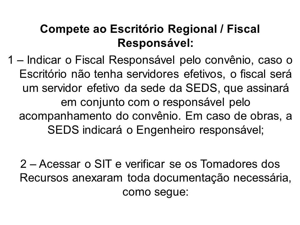 Compete ao Escritório Regional / Fiscal Responsável: 1 – Indicar o Fiscal Responsável pelo convênio, caso o Escritório não tenha servidores efetivos,