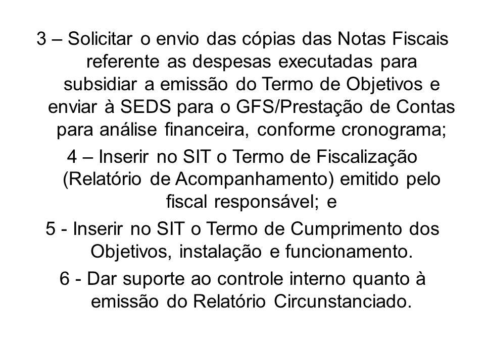 3 – Solicitar o envio das cópias das Notas Fiscais referente as despesas executadas para subsidiar a emissão do Termo de Objetivos e enviar à SEDS par