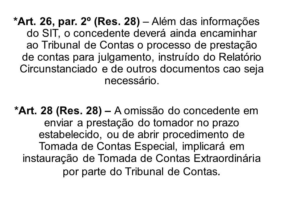 *Art. 26, par. 2º (Res. 28) – Além das informações do SIT, o concedente deverá ainda encaminhar ao Tribunal de Contas o processo de prestação de conta