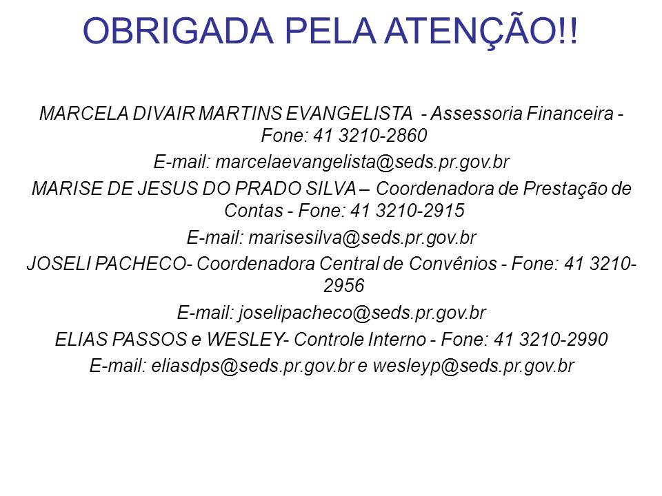 OBRIGADA PELA ATENÇÃO!! MARCELA DIVAIR MARTINS EVANGELISTA - Assessoria Financeira - Fone: 41 3210-2860 E-mail: marcelaevangelista@seds.pr.gov.br MARI