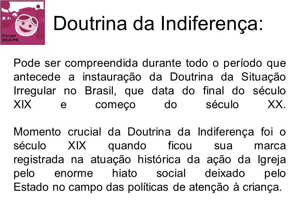 Pode ser compreendida durante todo o período que antecede a instauração da Doutrina da Situação Irregular no Brasil, que data do final do século XIX e