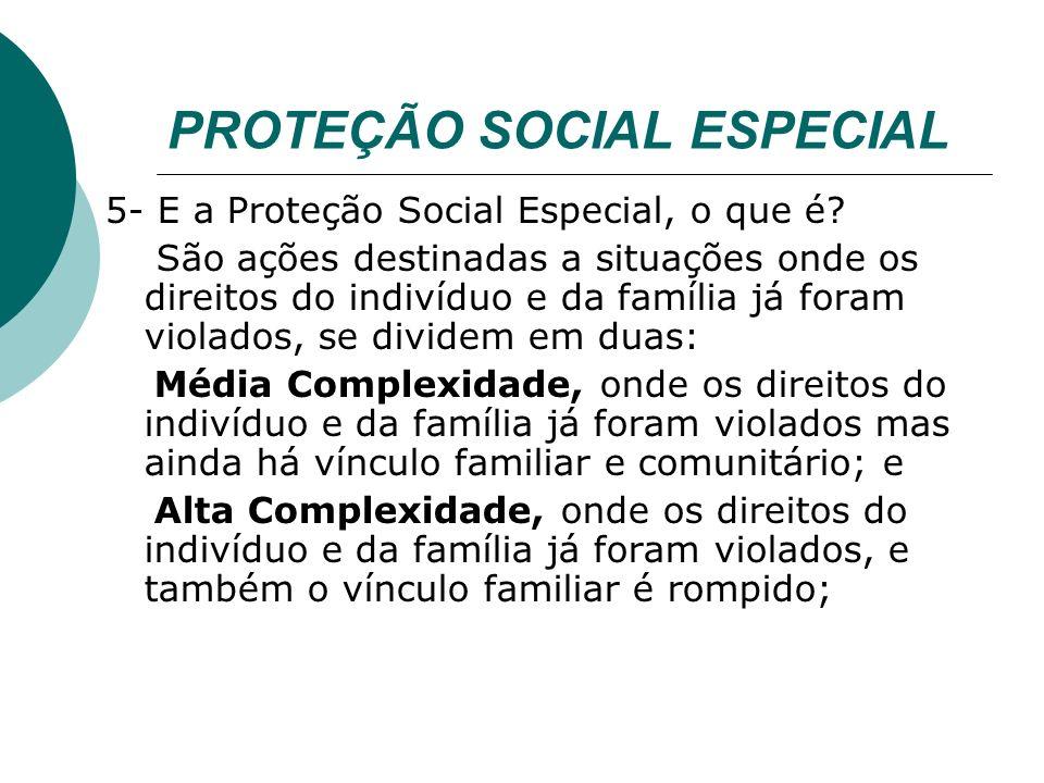 PROTEÇÃO SOCIAL ESPECIAL 5- E a Proteção Social Especial, o que é.