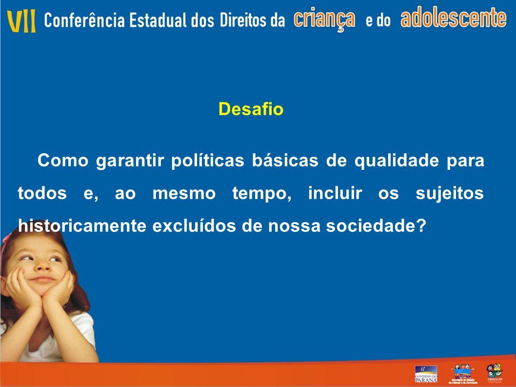Desafio Como garantir políticas básicas de qualidade para todos e, ao mesmo tempo, incluir os sujeitos historicamente excluídos de nossa sociedade?