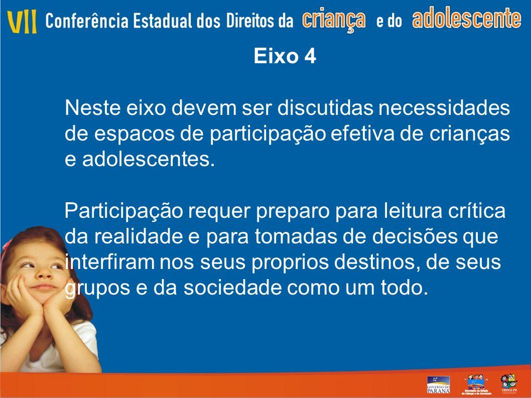Eixo 4 Neste eixo devem ser discutidas necessidades de espacos de participação efetiva de crianças e adolescentes. Participação requer preparo para le
