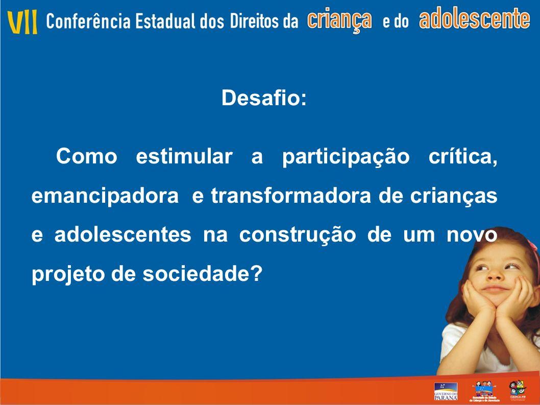 Desafio: Como estimular a participação crítica, emancipadora e transformadora de crianças e adolescentes na construção de um novo projeto de sociedade?