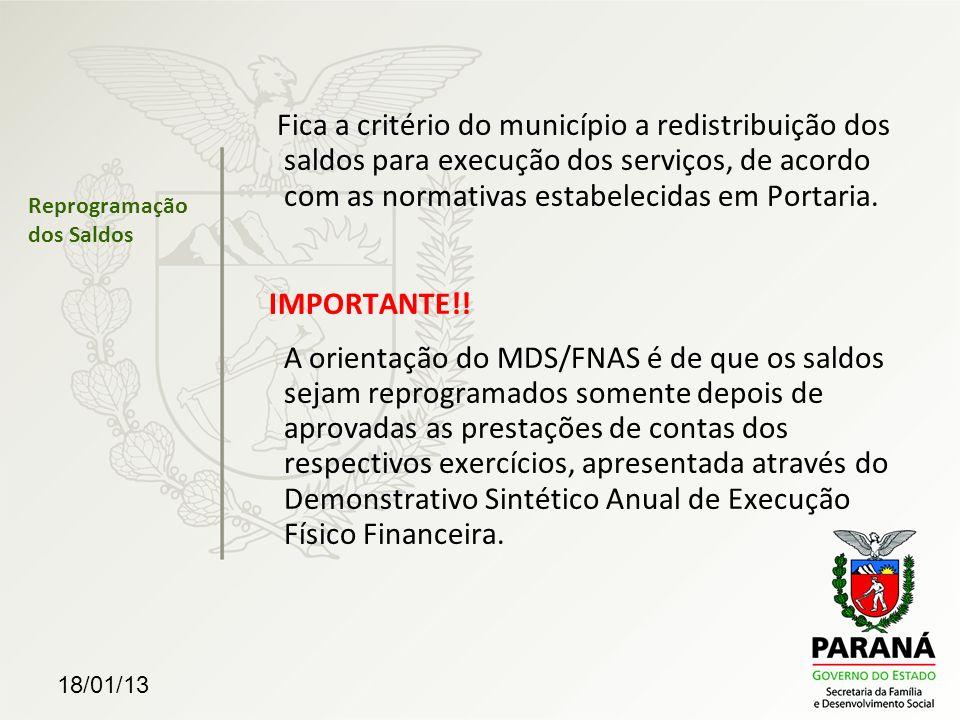 18/01/13 Reprogramação dos Saldos Fica a critério do município a redistribuição dos saldos para execução dos serviços, de acordo com as normativas est
