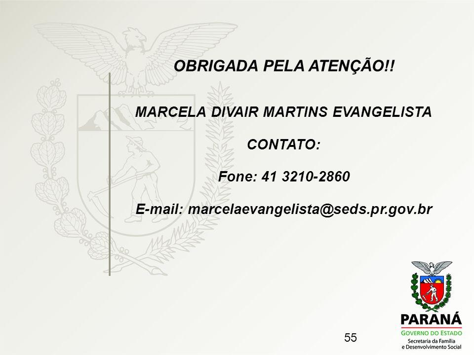 55 OBRIGADA PELA ATENÇÃO!! MARCELA DIVAIR MARTINS EVANGELISTA CONTATO: Fone: 41 3210-2860 E-mail: marcelaevangelista@seds.pr.gov.br