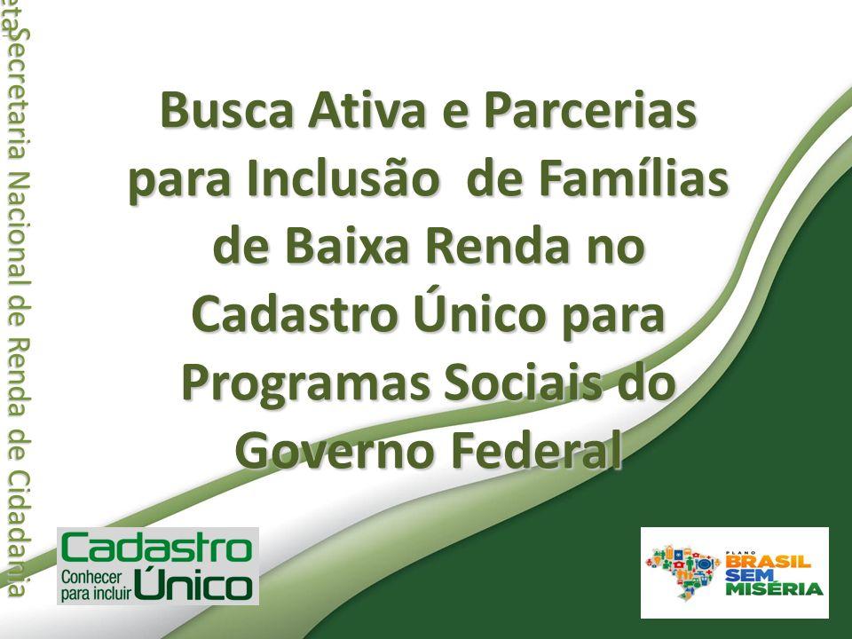Secretaria Nacional de Renda de Cidadania Secretaria Nacional de Renda de Cidadania Busca Ativa e Parcerias para Inclusão de Famílias de Baixa Renda n