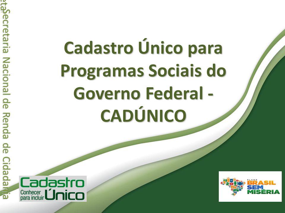 Secretaria Nacional de Renda de Cidadania Secretaria Nacional de Renda de Cidadania Cadastro Único para Programas Sociais do Governo Federal - CADÚNIC