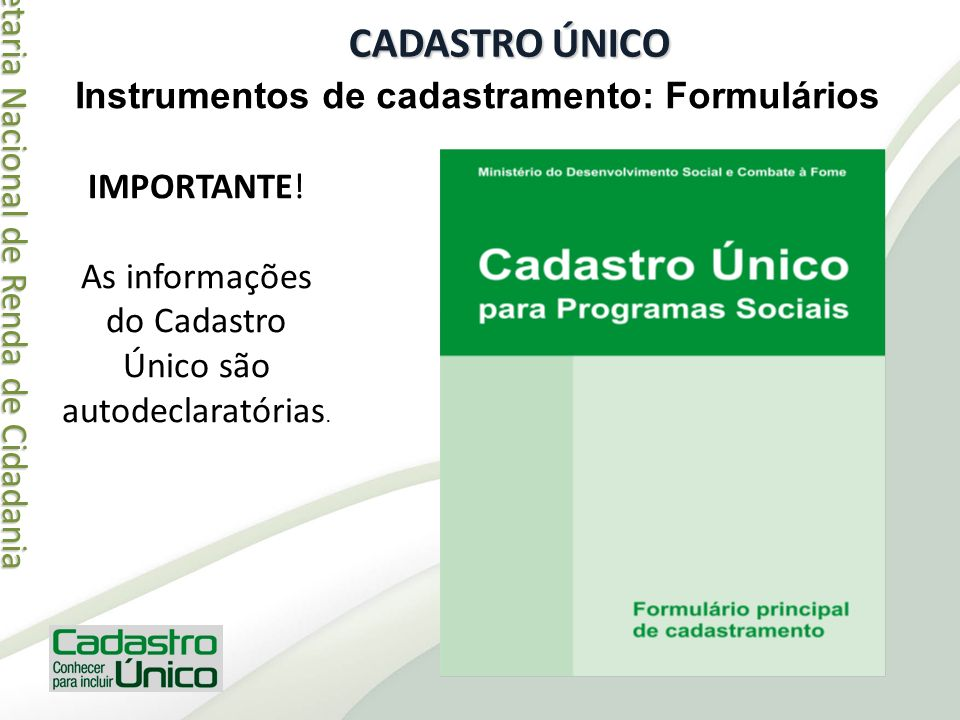 Secretaria Nacional de Renda de Cidadania Secretaria Nacional de Renda de Cidadania CADASTRO ÚNICO Instrumentos de cadastramento: Formulários IMPORTAN