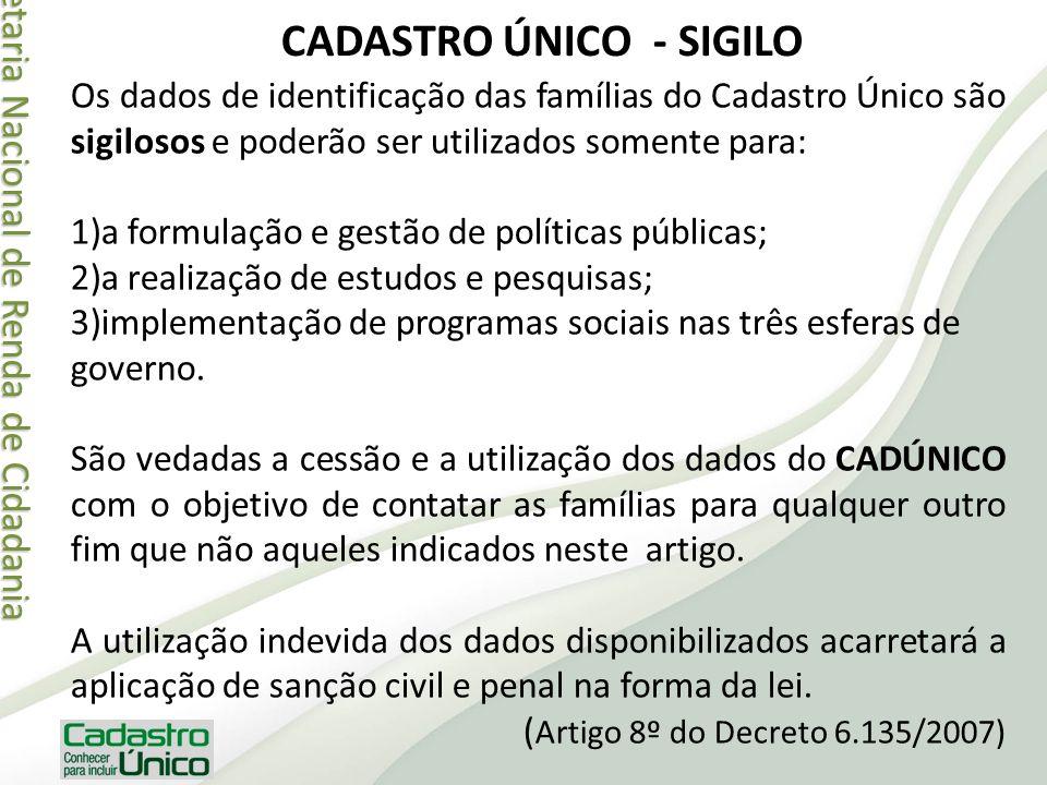 Secretaria Nacional de Renda de Cidadania Secretaria Nacional de Renda de Cidadania CADASTRO ÚNICO - SIGILO Os dados de identificação das famílias do