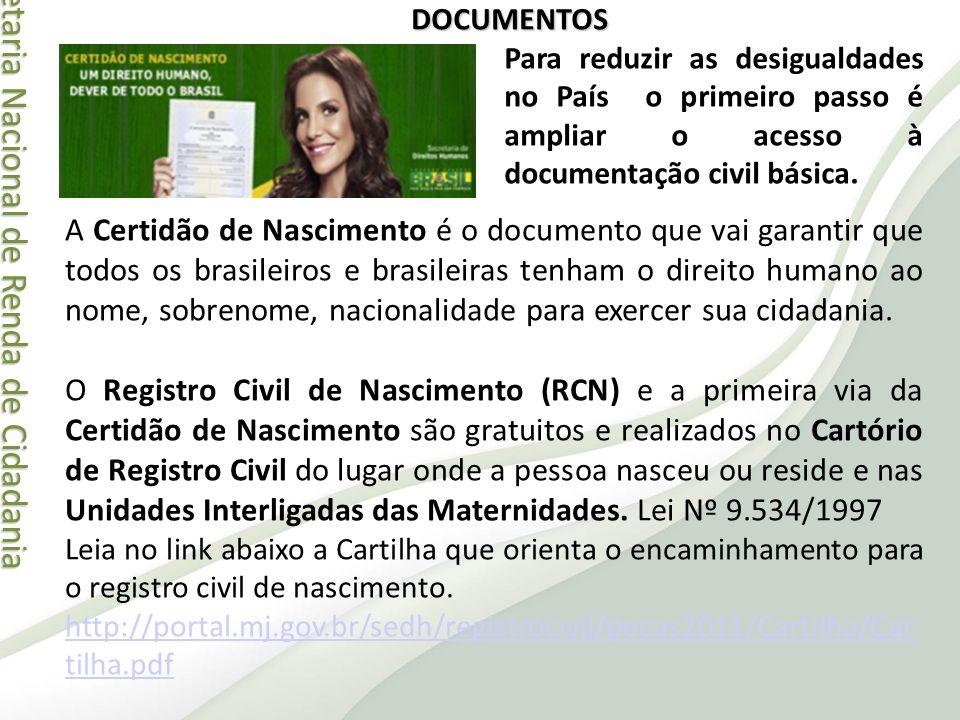 Secretaria Nacional de Renda de Cidadania Secretaria Nacional de Renda de Cidadania DOCUMENTOS A Certidão de Nascimento é o documento que vai garantir