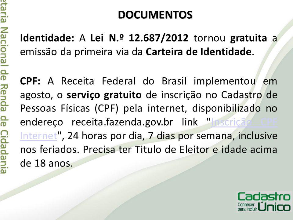 Secretaria Nacional de Renda de Cidadania Secretaria Nacional de Renda de Cidadania DOCUMENTOS Identidade: A Lei N.º 12.687/2012 tornou gratuita a emi